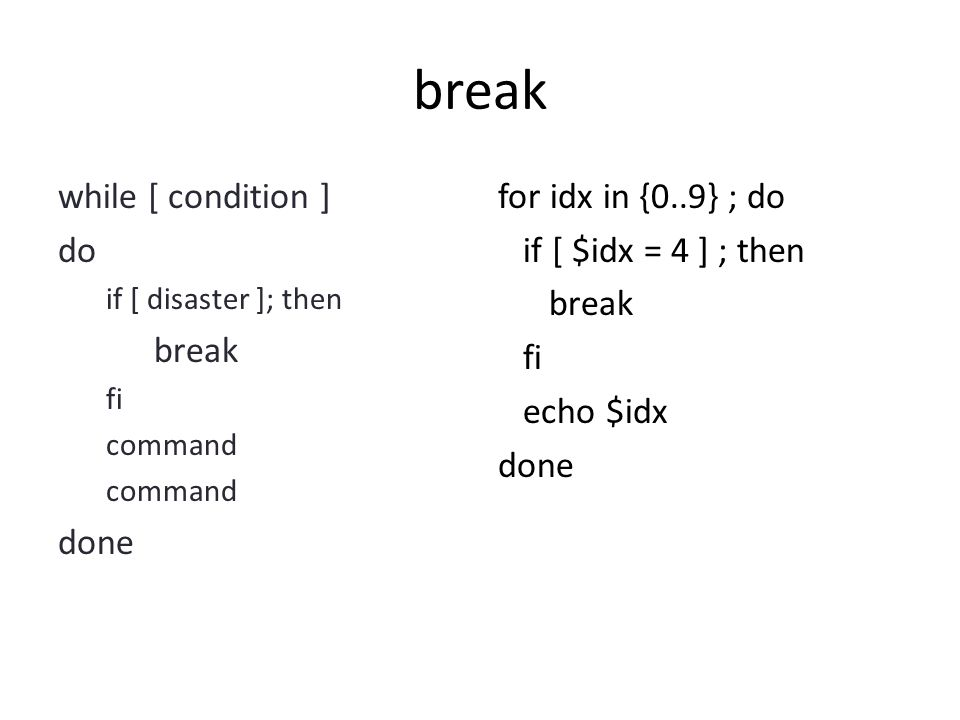 break while [ condition ] do break done for idx in {0..9} ; do